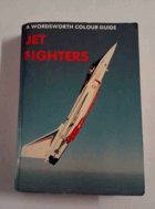 Jet Fighters - A Wordsworth Colour Guide